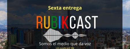 Sexta entrega de Rubikcast: el podcast de Rubik, choque informativo.