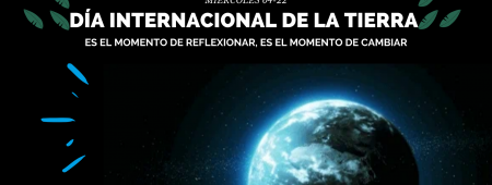Día Internacional de la tierra: Es momento de reflexionar, es momento de cambiar