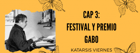 Serie Gabriel García Márquez, Capítulo 3: Festival y premio Gabo.